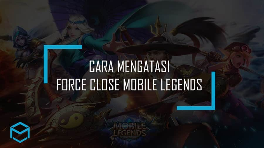 Cara Mengatasi Force Close Mobile Legends Keluar Sendiri
