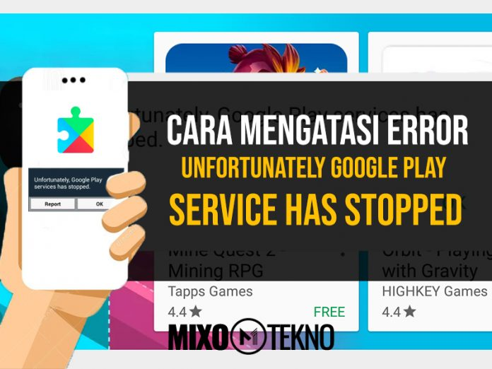 cara mengatasi Unfortunately Google Play Services Has Stopped mixotekno