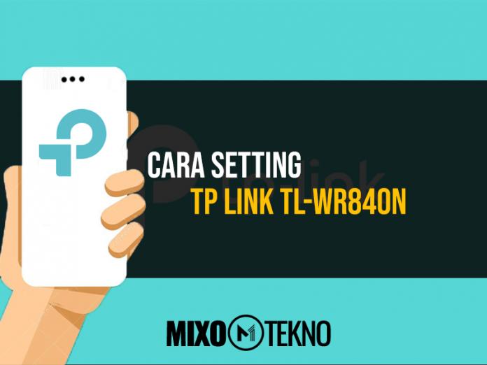 Cara Setting TP Link TL-WR840N