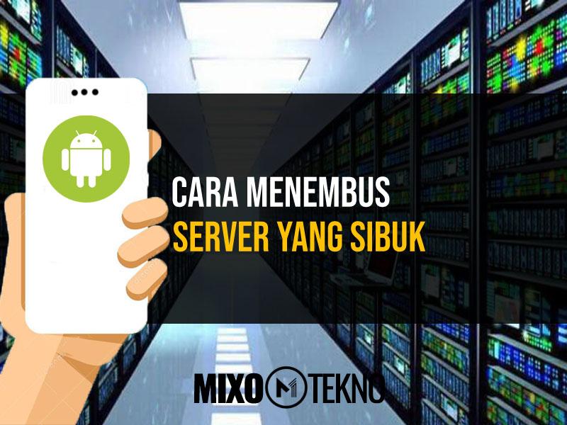 Cara Menembus Server yang Sibuk di Android